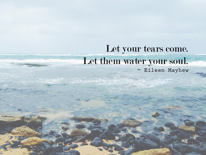 let your tears come